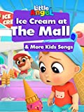 Ice Cream at The Mall & More Kids Songs - Little Angel